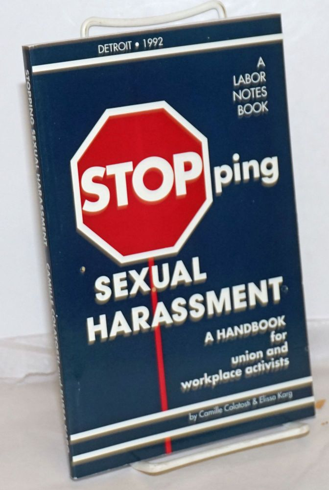 Stopping sexual harassment; a handbook for union and workplace activists. Camille Colatosti, Elissa Karg.