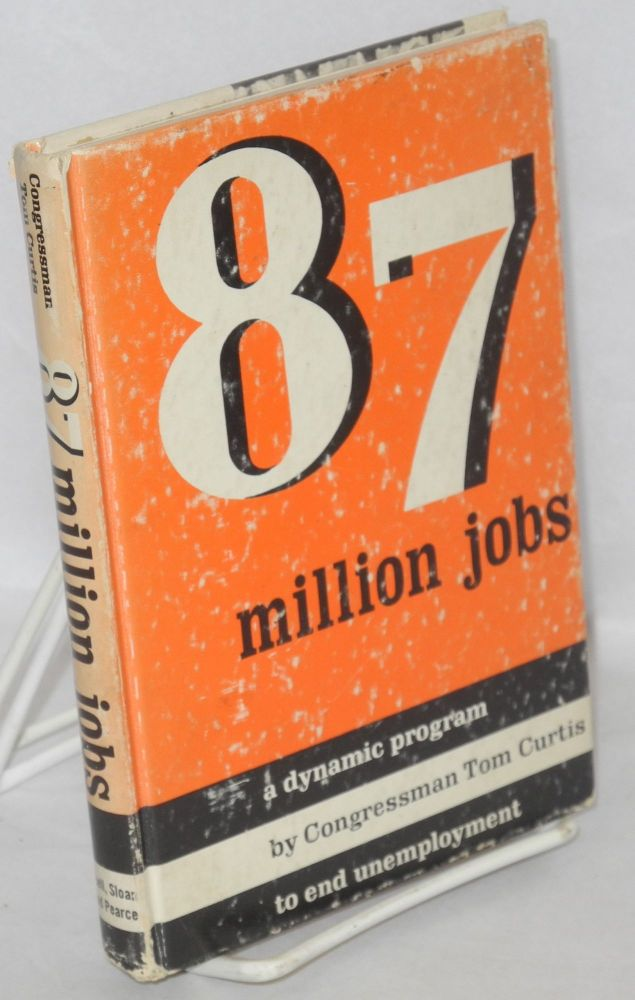 87 million jobs: a dynamic program to end unemployment. Thomas B. Curtis.