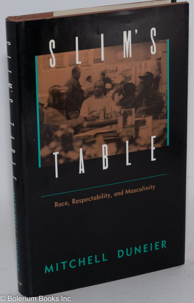 Slim's table; race, respectability, and masculinity. Mitchell Duneier.