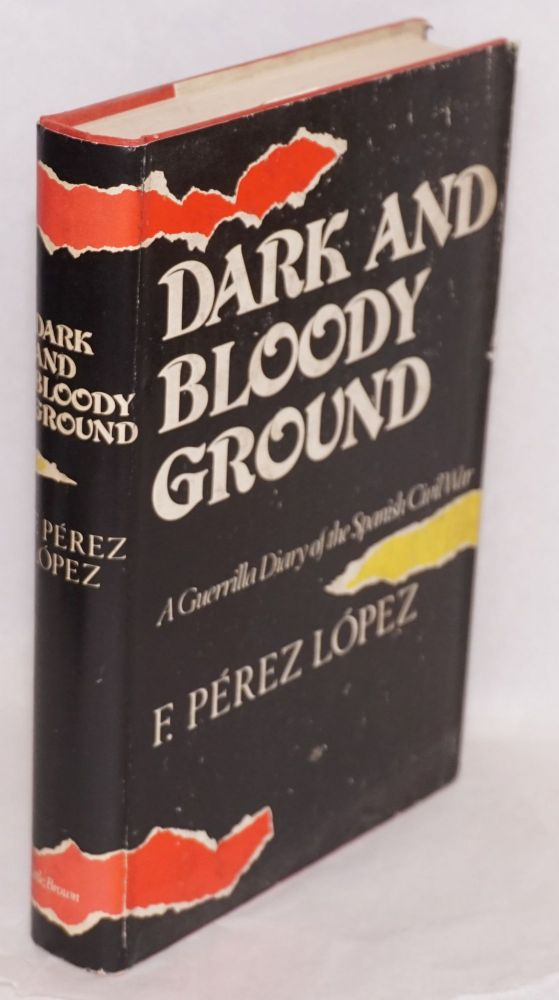 Dark and bloody ground; a guerrilla diary of the Spanish Civil War, edited and with an introduction by Victor Guerrier, translated by Joseph D. Harris. Francisco Pérez López.