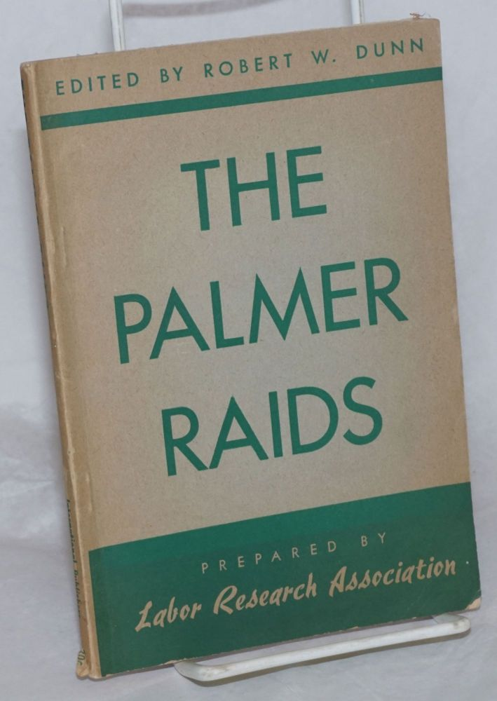 The Palmer raids. Robert W. Dunn, ed.