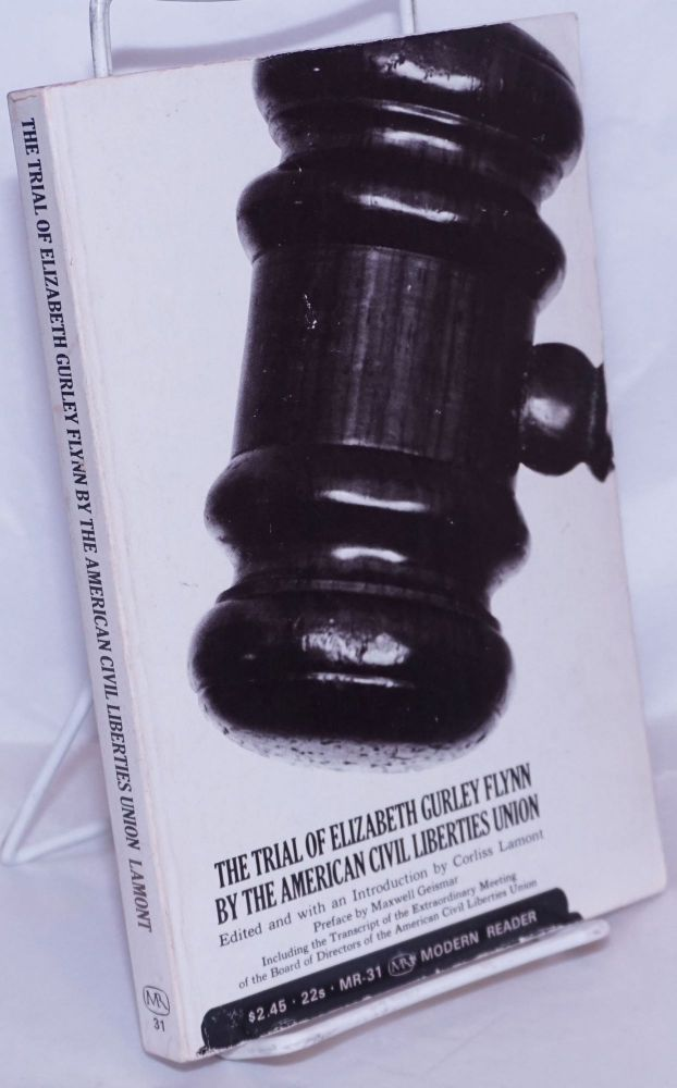 The trial of Elizabeth Gurley Flynn by the American Civil Liberties Union. Preface by Corliss Lamont. Corliss Lamont, ed.