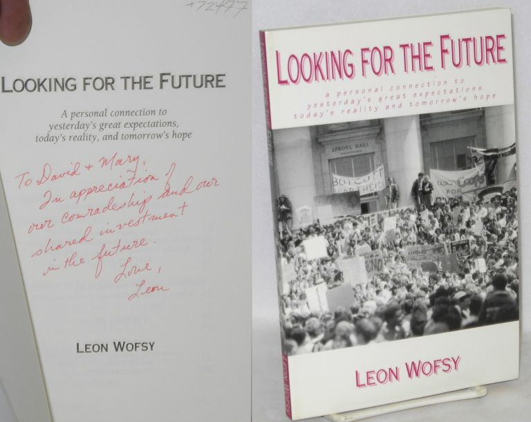 Looking for the future; a personal connection to yesterday's great expectations, today's reality, and tomorrow's hope. Leon Wofsy.
