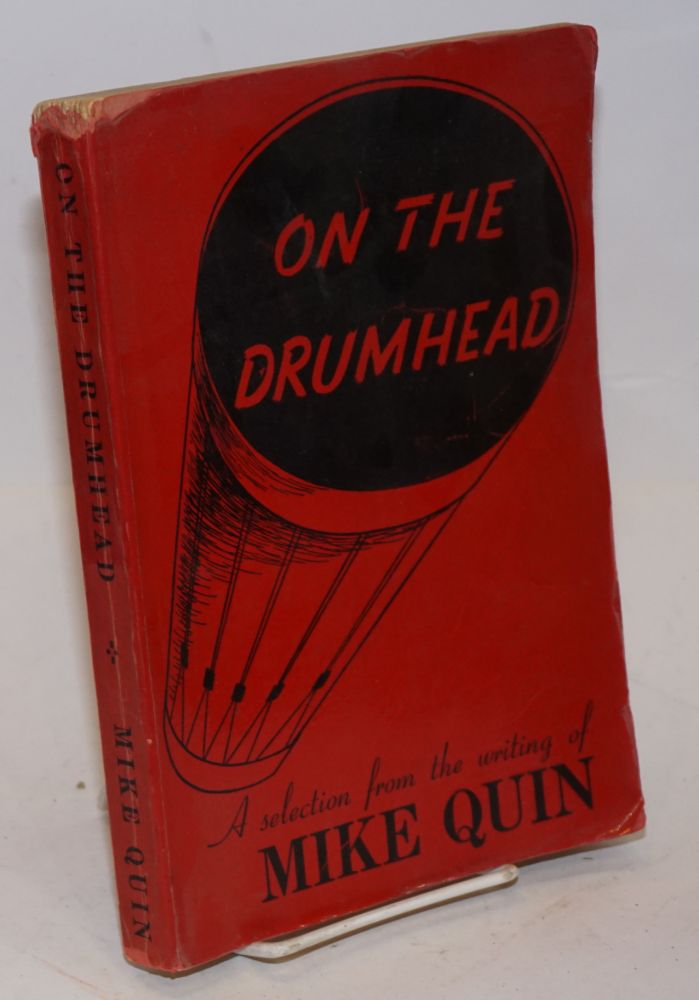 On the drumhead; a selection from the writing of Mike Quin [pseud.] A memorial volume, edited, with a biographical sketch by Harry Carlisle. Illustrated by Bits Hayden. Paul William Ryan.