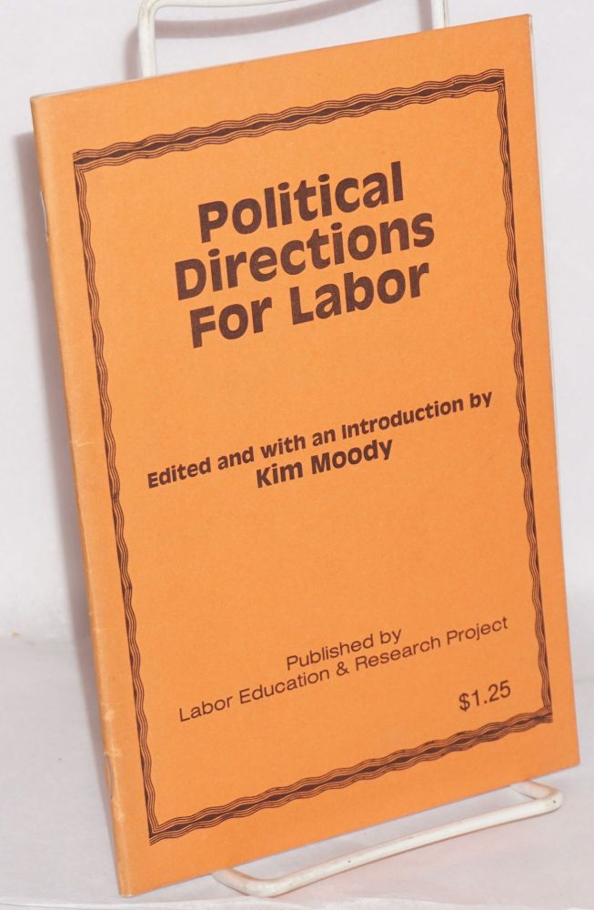 Political directions for labor. Kim Moody, ed.