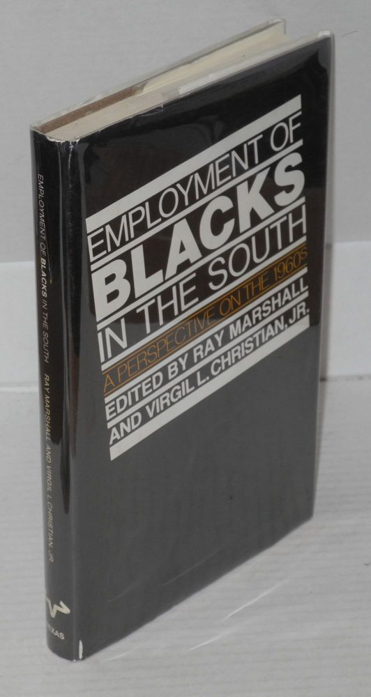 Employment of blacks in the south; a perspective on the 1960s. Ray Marshall, Virgil L. Christian Jr.