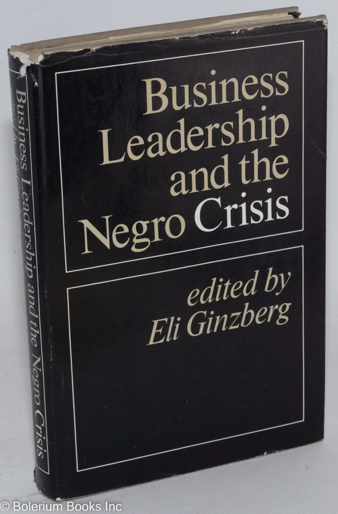 Business leadership and the Negro crisis. Eli Ginzberg, ed.