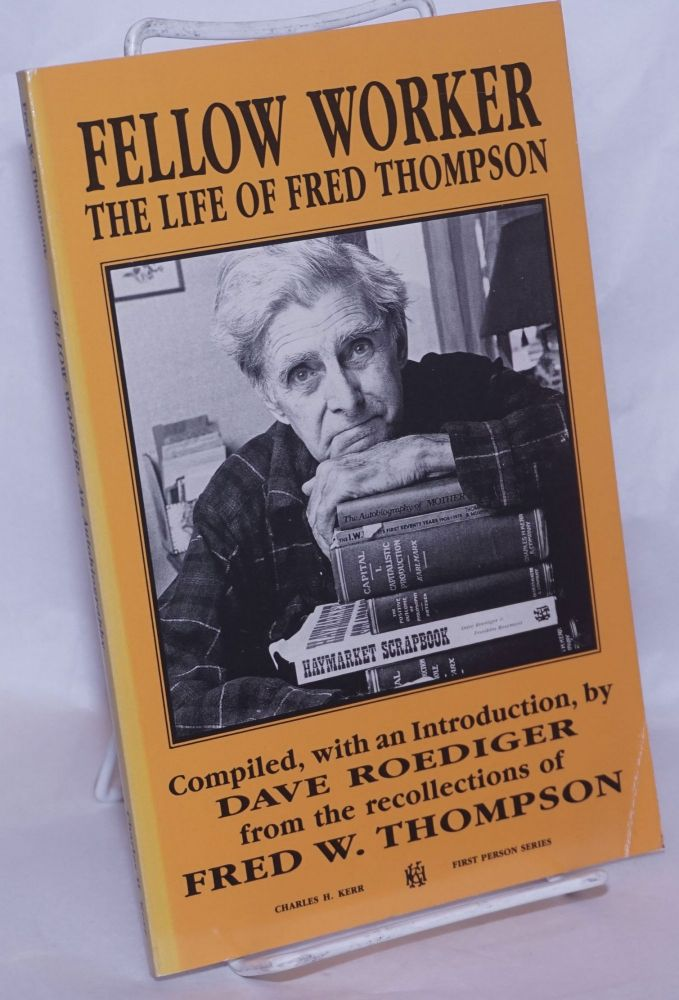 Fellow worker; the life of Fred Thompson. Compiled, with an introduction, by Dave Roediger from the recollections of Fred W. Thompson. Fred W. Thompson, Dave Roediger.