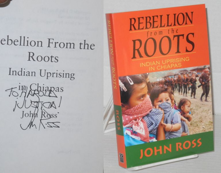 Rebellion from the roots: Indian uprising in Chiapas. John Ross.