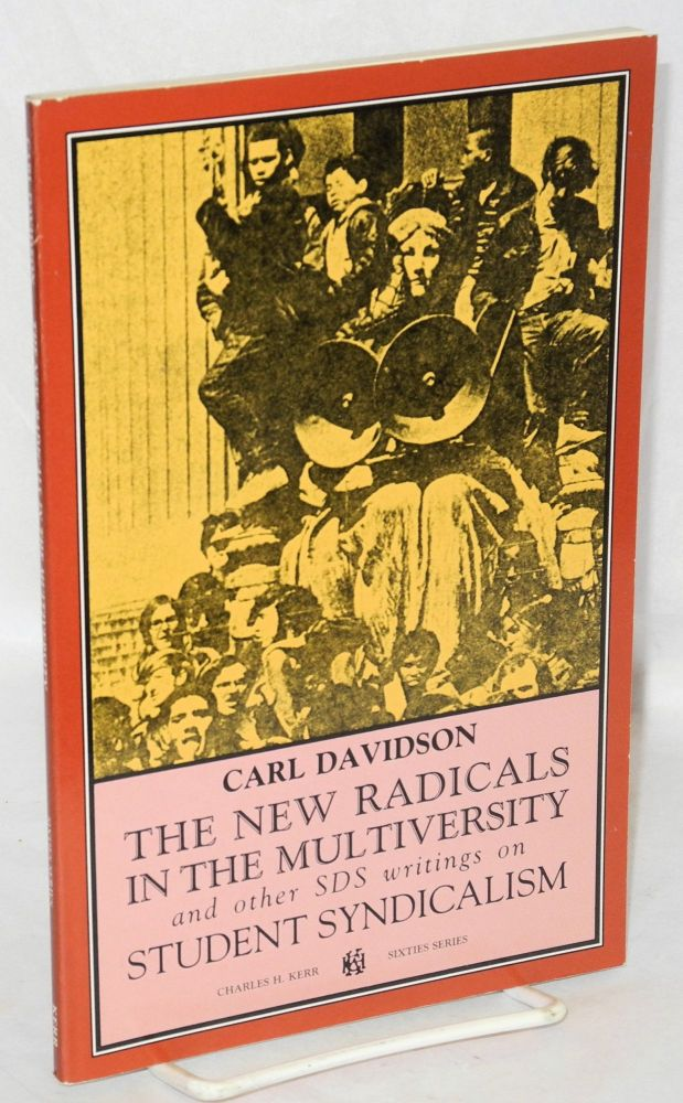 The new radicals in the multiversity; and other SDS writings on student syndicalism. Carl Davidson.