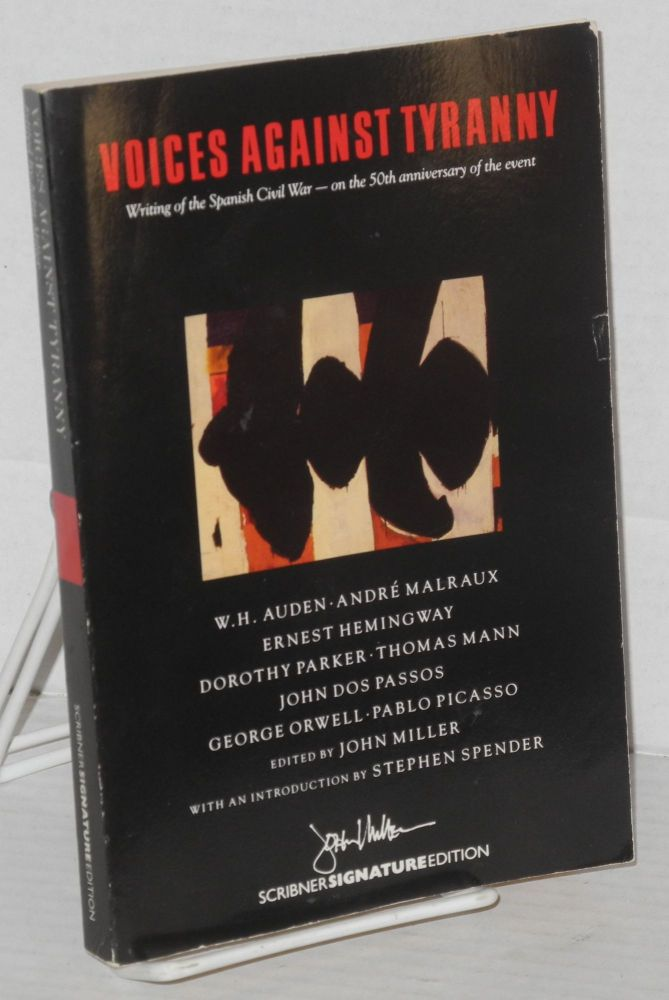 Voices against tyranny; writing of the Spanish Civil War. John Miller, , W. H. Auden Stephen Spender, Ernest Hemingway, André Malraux.