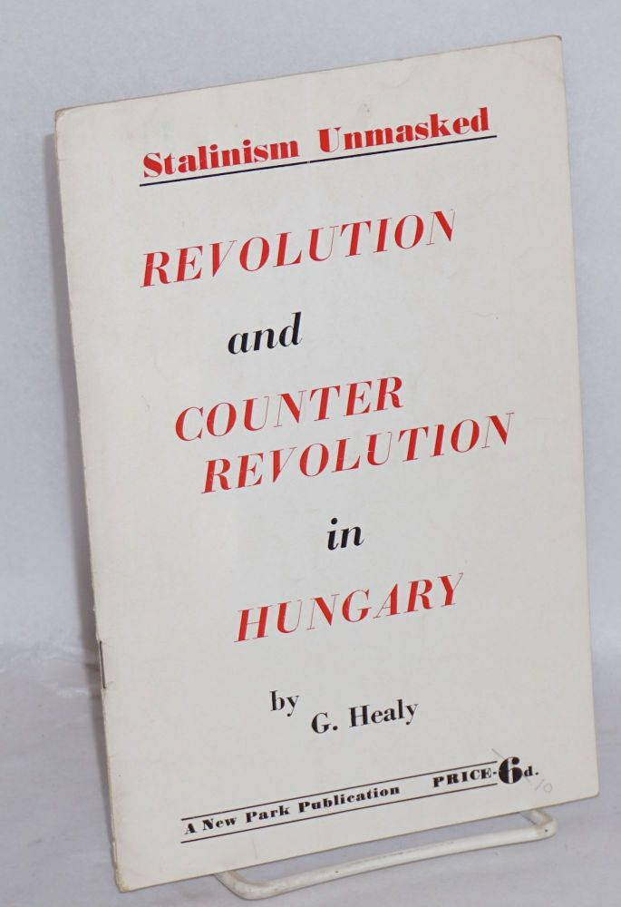 Revolution and counter revolution in Hungary; Stalinism unmasked. Gerard Healy.