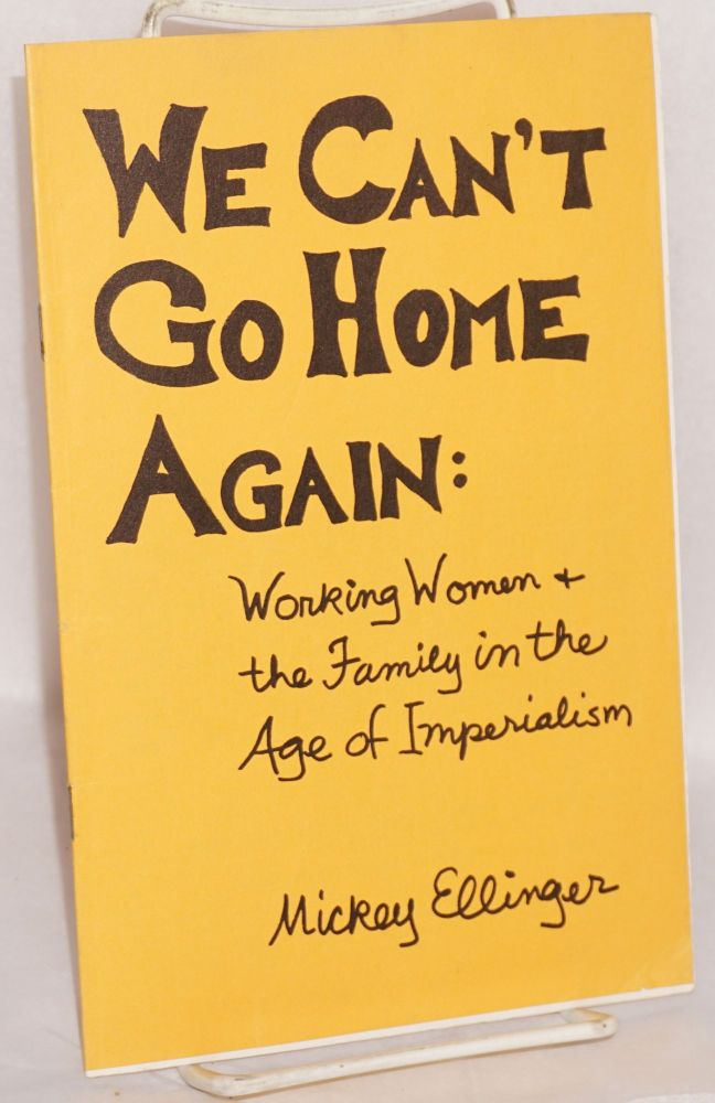 We can't go home again: working women & the family in the age of imperialism. Mickey Ellinger.