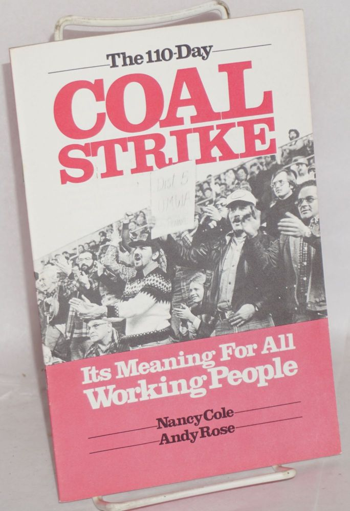 The 110-day coal strike; its meaning for all working people. Nancy Cole, Andy Rose.