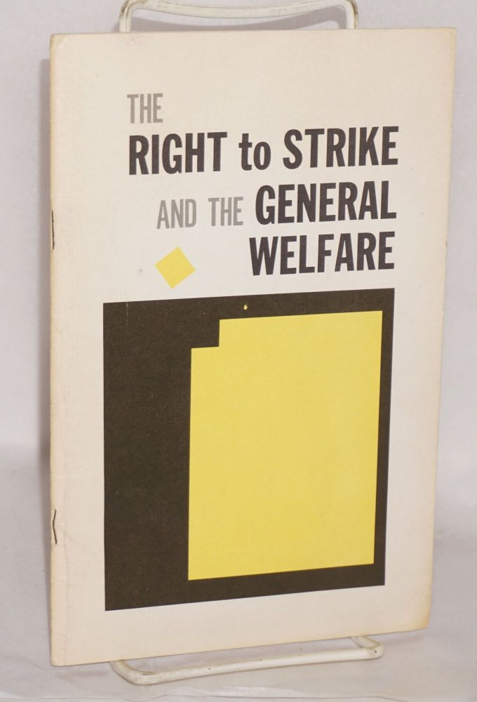 The right to strike and the general welfare. Committee on the Church National Council of the Churches of Christ in the USA, Economic Life.