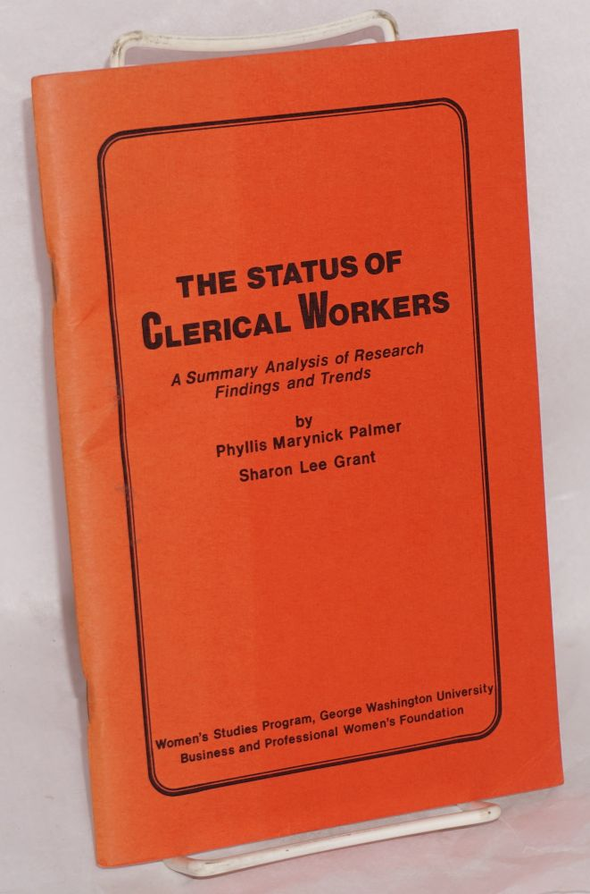 The status of clerical workers; a summary analysis of research findings and trends. Phyllis Marynick Palmer.