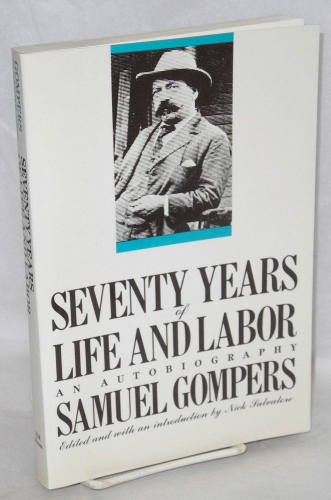 Seventy years of life and labor; an autobiography. Edited and with an introduction by Nick Salvatore. Samuel Gompers.