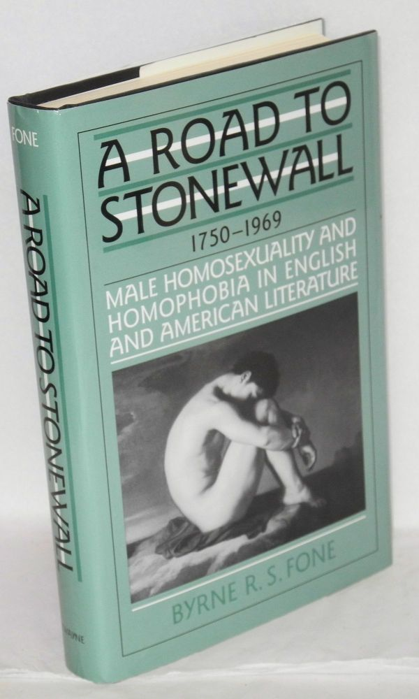 A road to Stonewall; male homosexuality in English and American literature, 1750-1969. Byrne R. S. Fone.