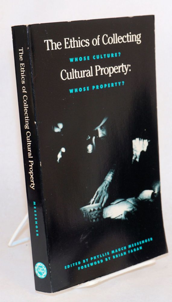 The ethics of collecting cultural property: whose culture? whose property? Phyllis Mauch Messenger.