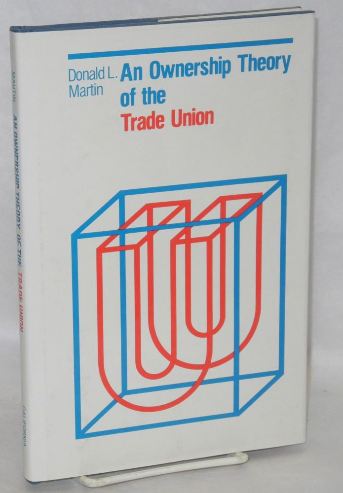 An ownership theory of the trade union. Donald L. Martin.