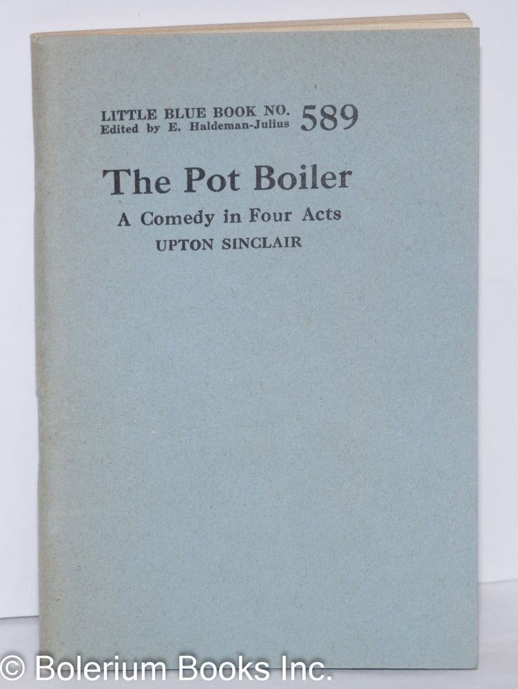 The pot boiler; a comedy in four acts. Upton Sinclair.