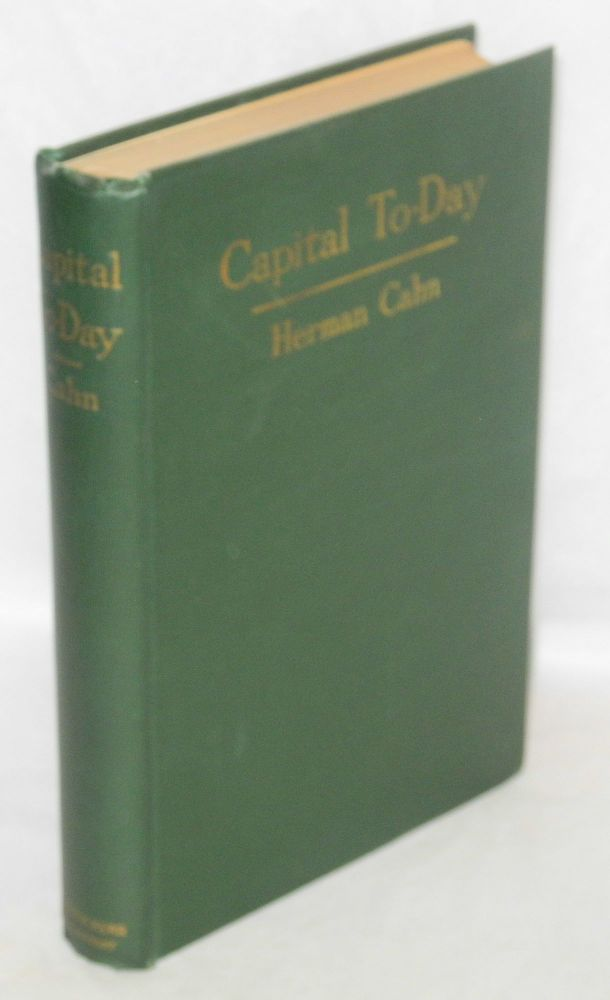 Capital to-day; a study of recent economic development. 3rd edition. Herman Cahn.