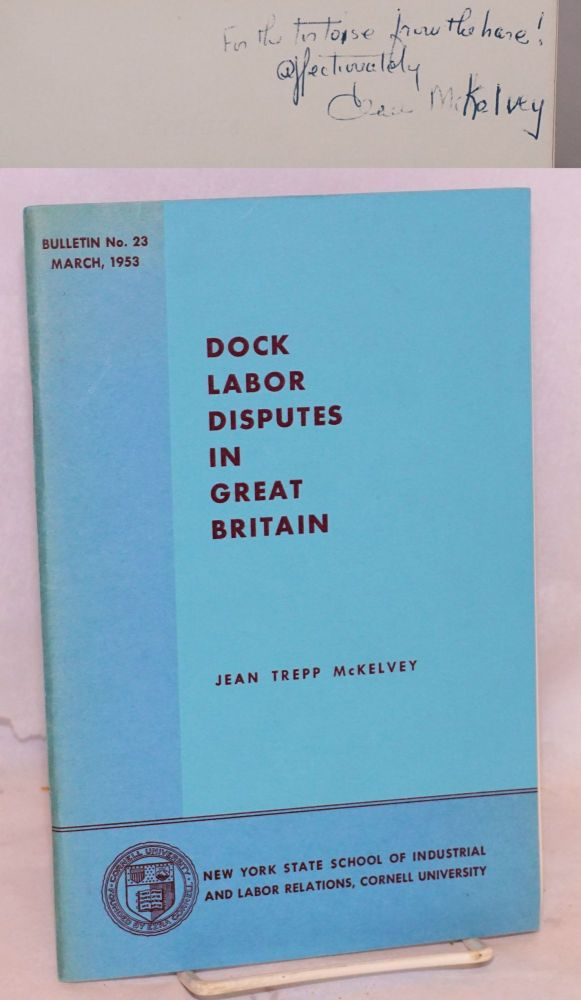 Dock labor disputes in Great Britain a study in the persistence of industrial unrest. Jean Trepp McKelvey.