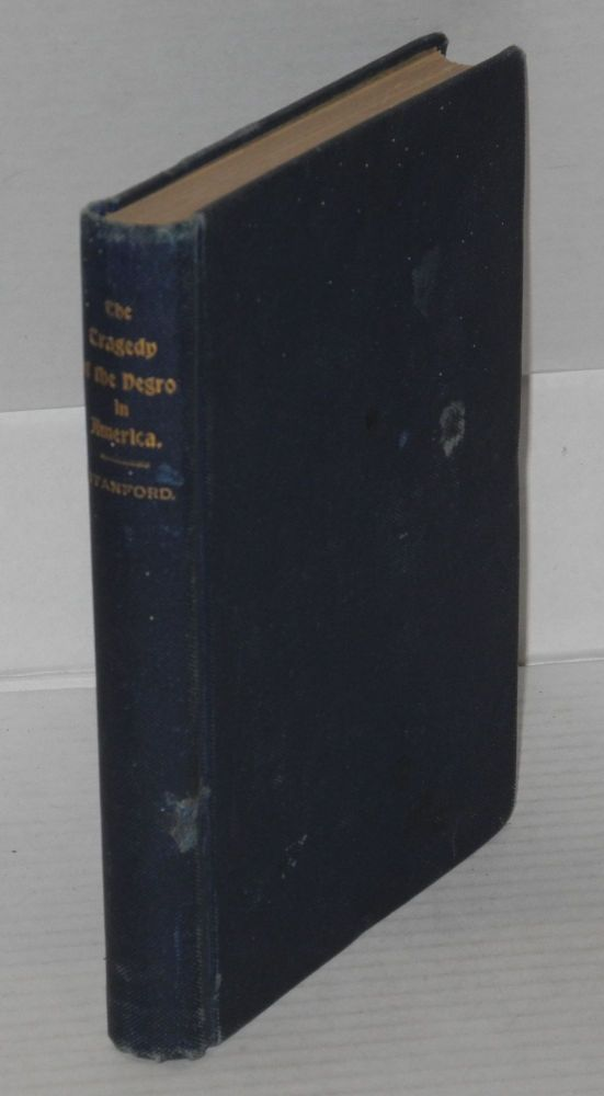 The tragedy of the Negro in America; a condensed history of the enslavement, sufferings, emancipation, present condition and progress of the Negro race in the United States of America, prepared at the special request of the philanthropic and Christian public of both England and America. P. Thomas Stanford.
