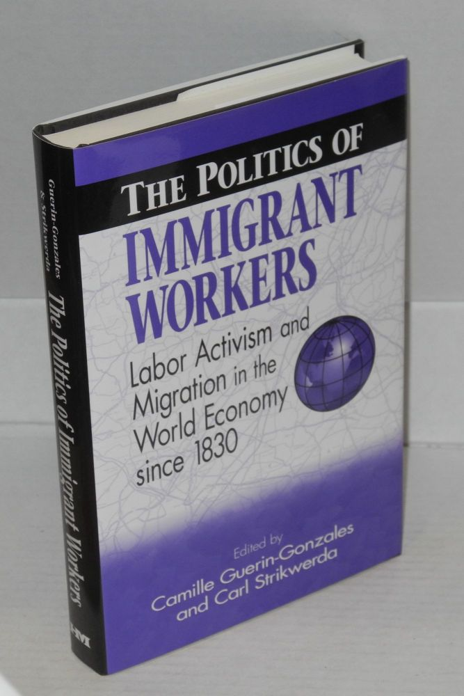 The politics of immigrant workers: labor activism and migration in the world economy since 1830. Foreword by David Brody. Camille Guerin-Gonzales, eds Strikwerda.