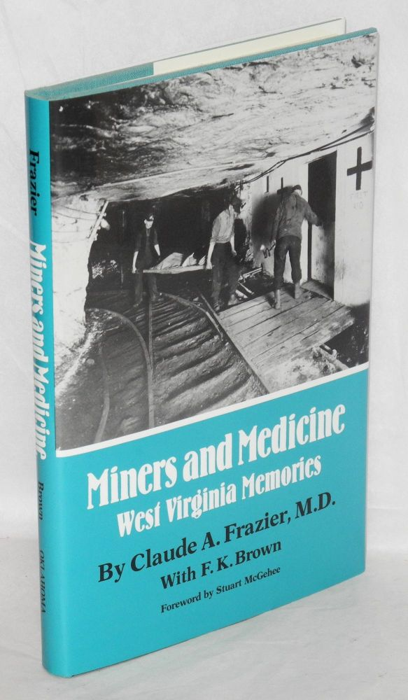 Miners and medicine, West Virginia memories. Foreword by Stuart McGehee. Claude A. Frazier, , F K. Brown.