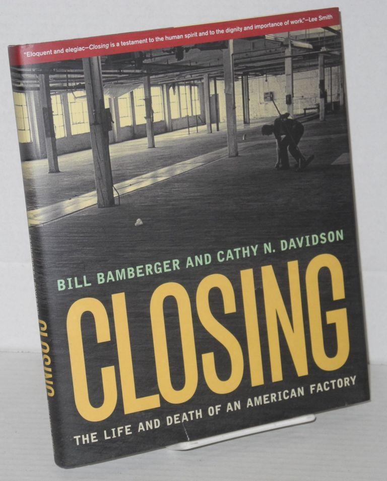 Closing; the life and death of an American Factory. Bill Bamberger, Cathy N. Davidson.