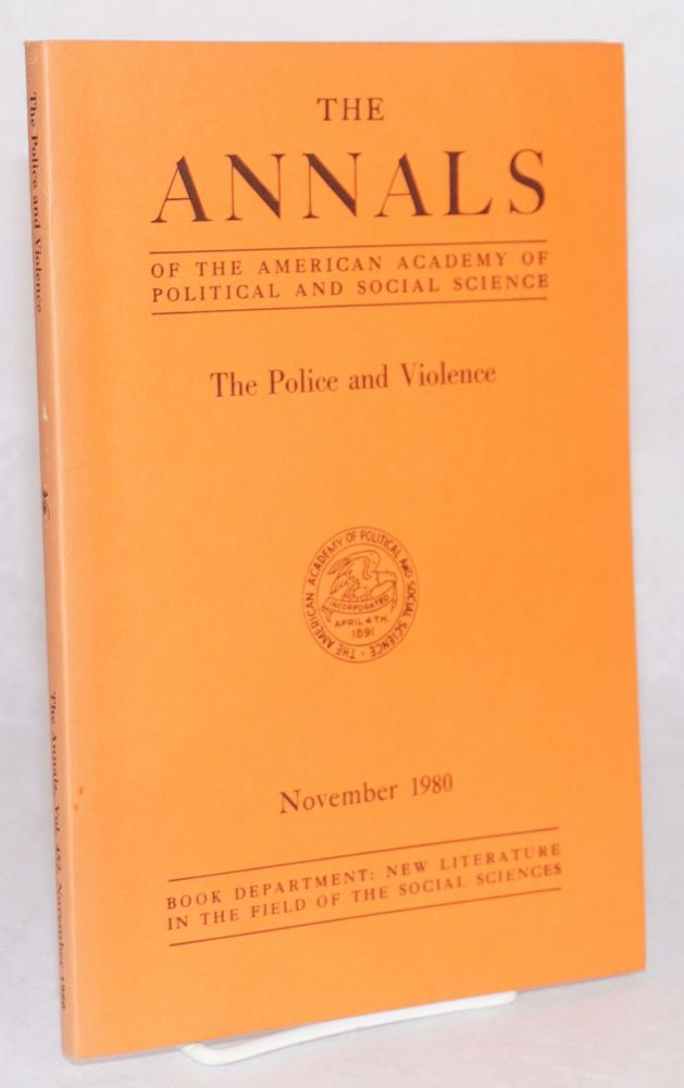 The police and violence; [in The annals of the American academy of political and social science] special editor of this volume Lawrence W. Sherman; volume 452 November 1980