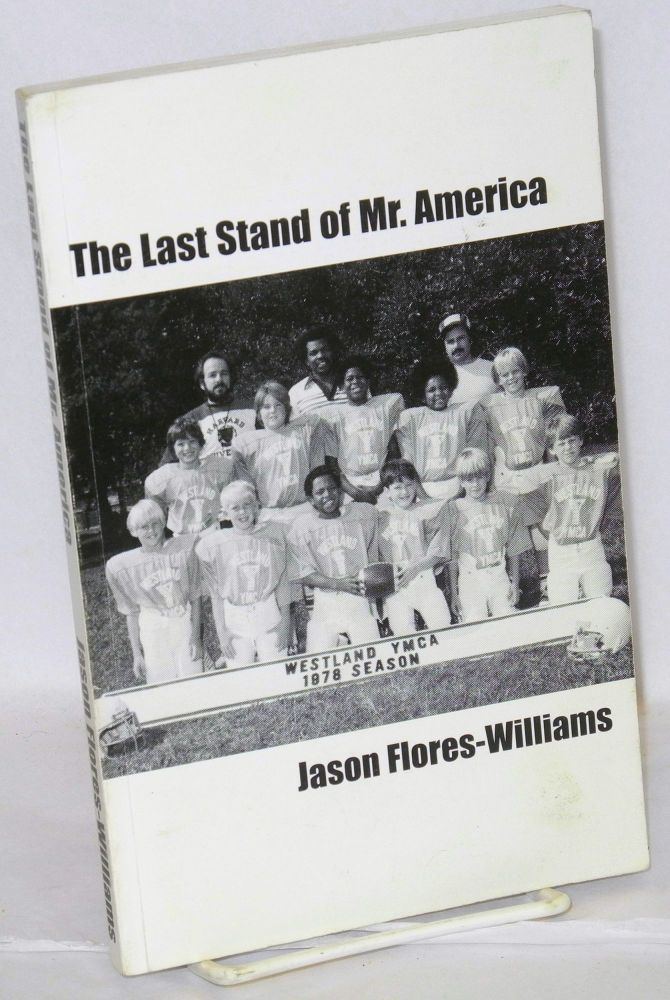 The last stand of Mr. America. Jason Flores-Williams.