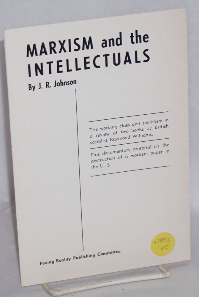 Marxism and the intellectuals. J. R. Johnson, pseudo, C. L. R. James, Cyril Lionel Robert.