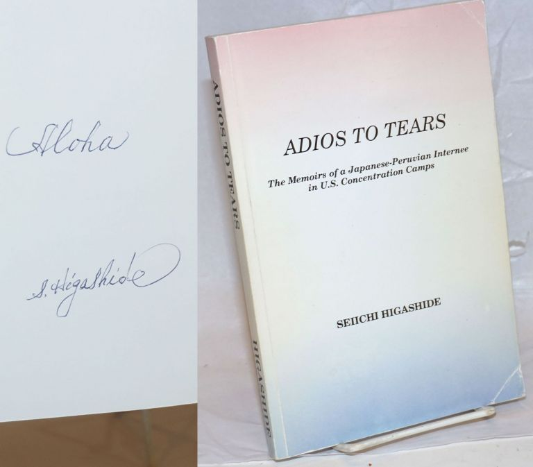 Adios to tears; the memoirs of a Japanese-Peruvian internee in U.S. concentration camps, foreword by C. Harvey Gardiner, preface by Elsa H. Kudo, epilogue by Julie Small. Seiichi Higashide.