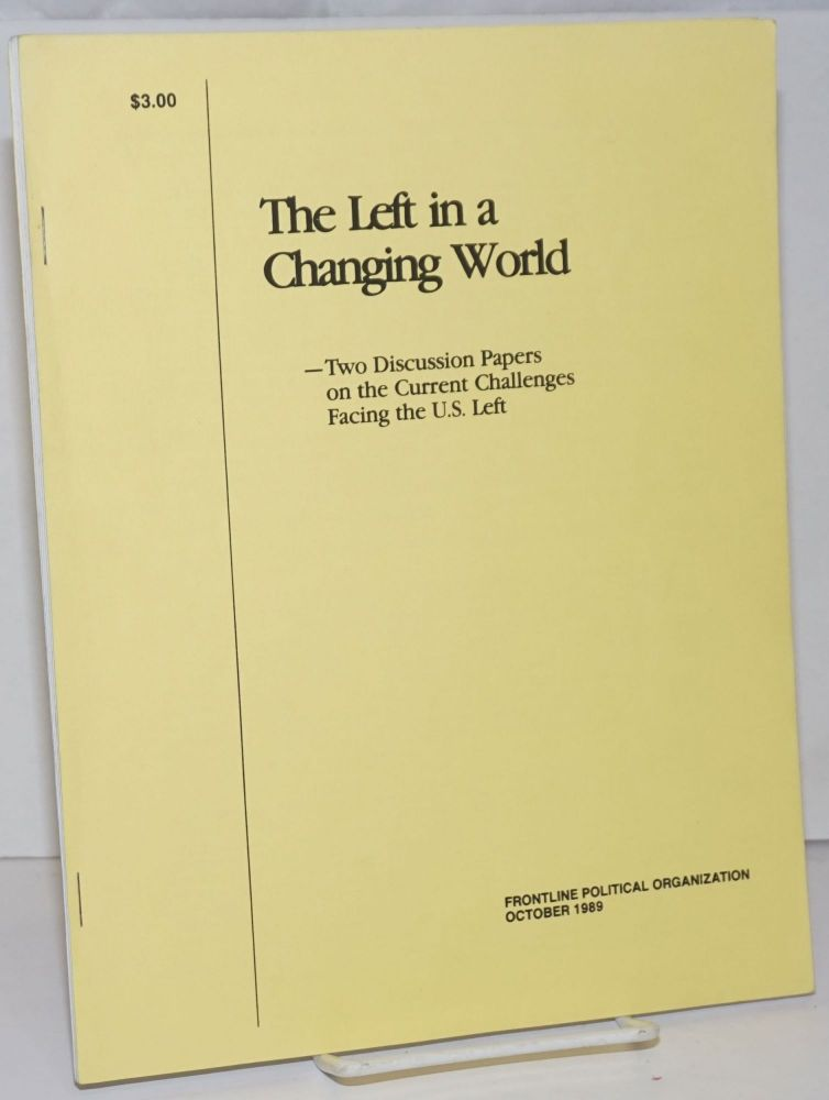 The left in a changing world - two discussion papers on the current challenges facing the U.S. left. Frontline Political Organization.