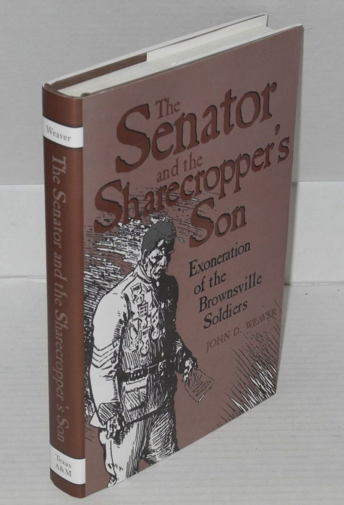 The Senator and the sharecropper's son; exoneration of the Brownsville soldiers. John D. Weaver.