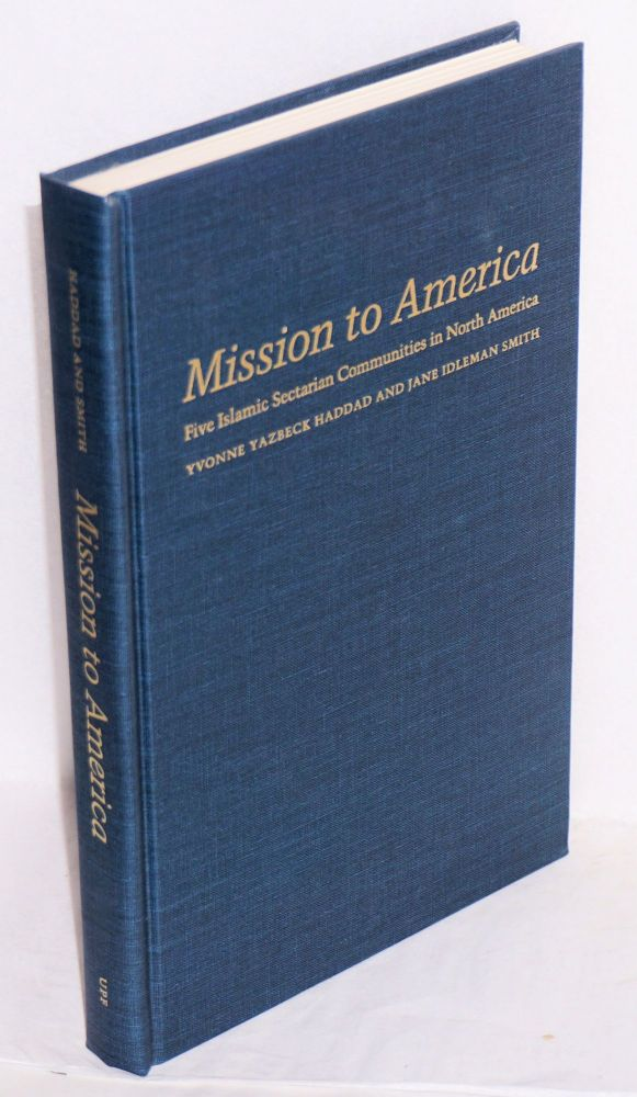 Mission to America; five Islamic sectarian communities in North America. Yvonne Yazbeck Haddad, Jane Idelman Smith.