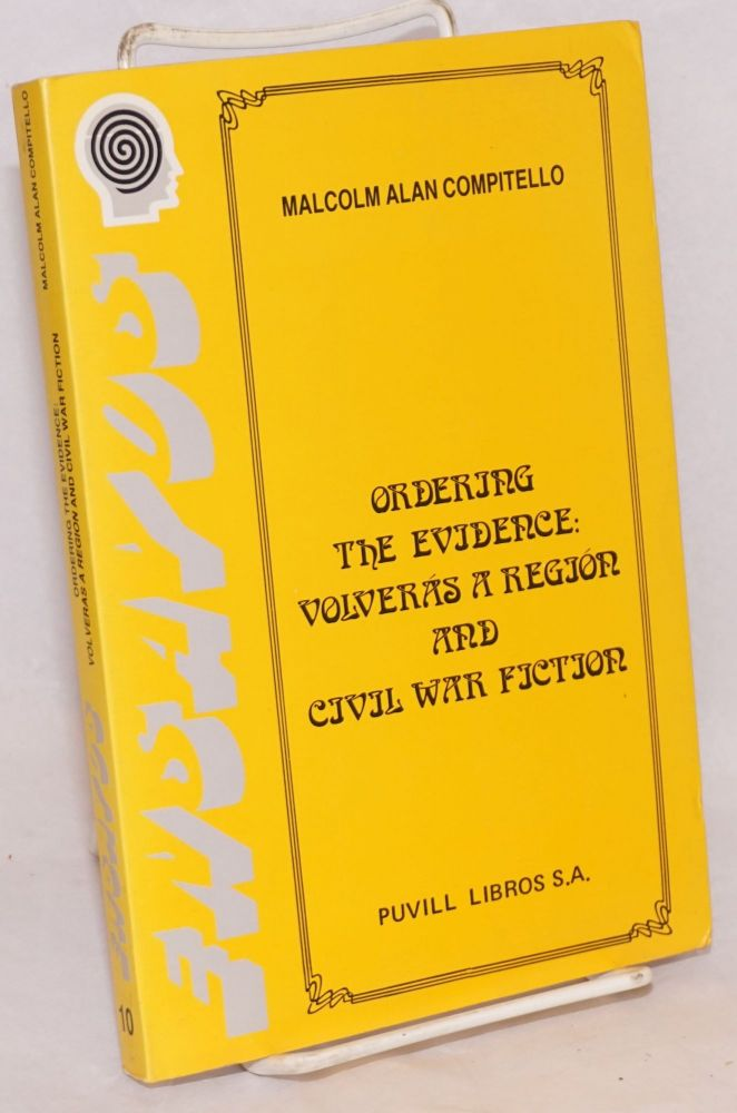 Ordering the evidence: Volverás a Región and civil war fiction. Malcolm Alan Compitello.