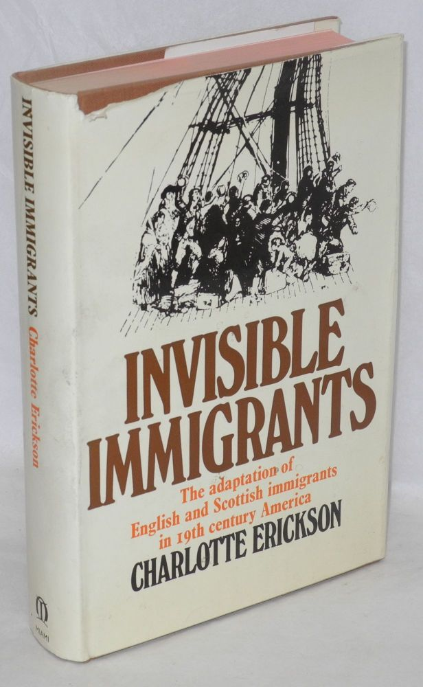 Invisible immigrants; the adapation of English and Scottish immigrants in nineteenth-century America. Charlotte Erickson.
