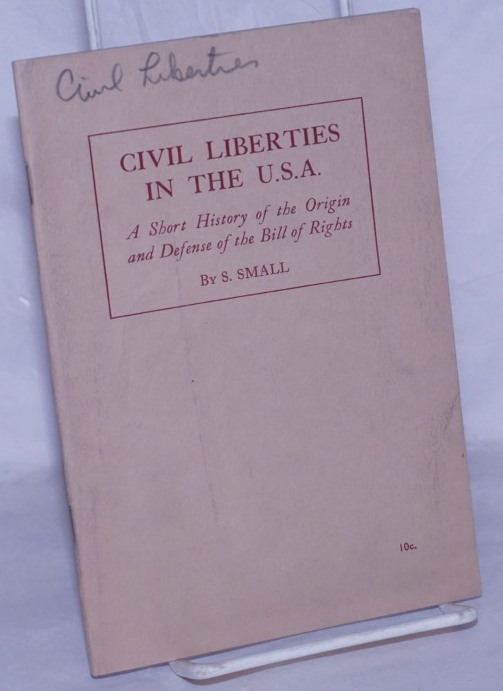 Civil liberties in the U.S.A.; a short history of the origin and defense of the Bill of Rights. Sasha Small.
