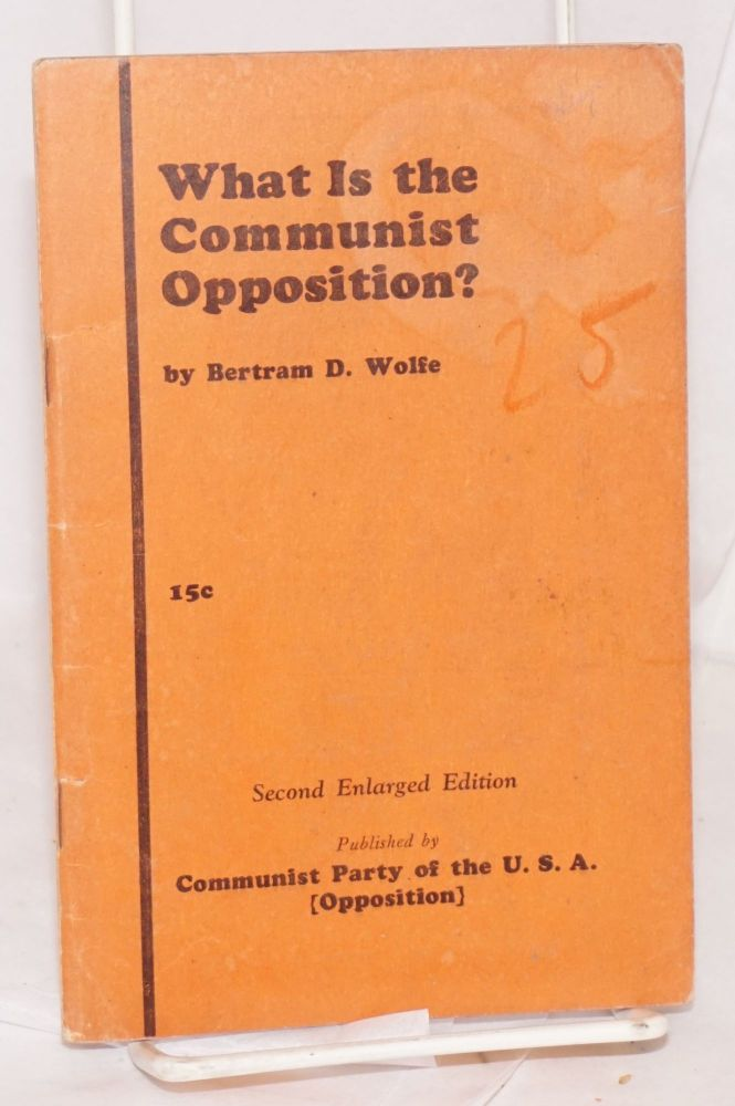 What is the Communist Opposition? Second enlarged edition. Bertram D. Wolfe.