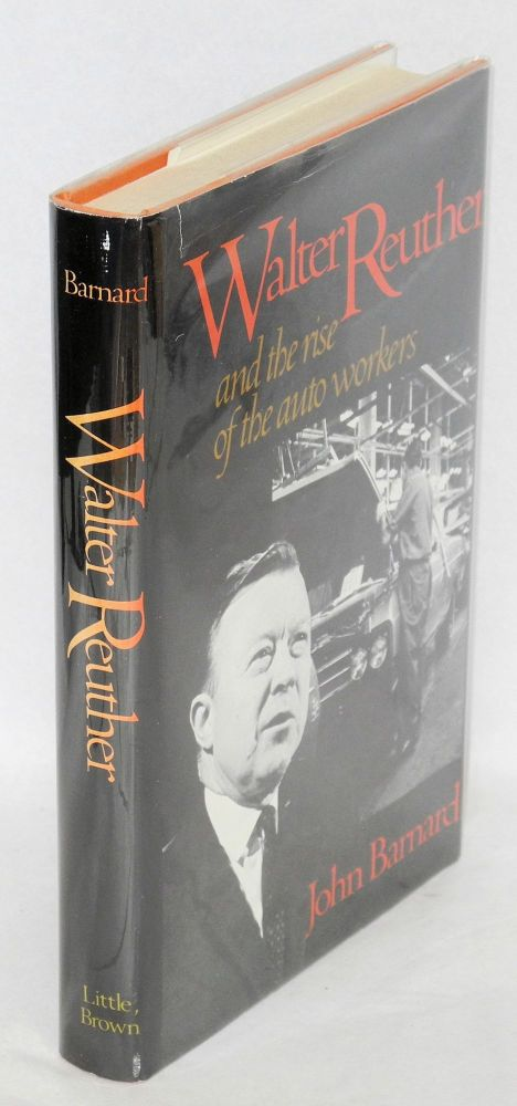 Walter Reuther and the rise of the auto workers. John Barnard.