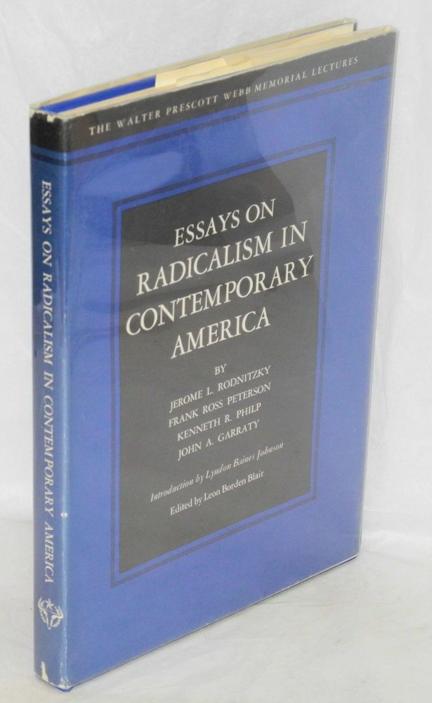 Essays on radicalism in contemporary America , by Jerome L. Rodnitzky, Frank Ross Peterson, Kenneth R. Philp and John A. Garraty. Introduction by Lyndon Baines Johnson, edited by Leon Borden Blair.