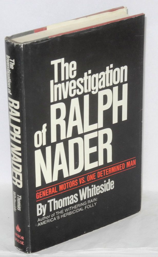 The investigation of Ralph Nader; General Motors vs. one determined man. Thomas Whiteside.