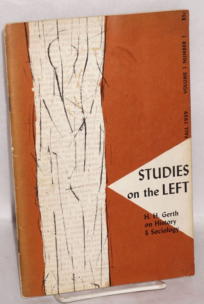 Studies on the left; a journal of research, social theory, and review. Vol. 1, no. 1, Fall 1959. Joan Bromberg, Saul Landau, Lloyd Gardner, eds.