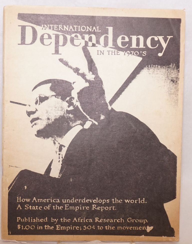International dependency in the 1970s. How America underdevelops the world. A state of the empire report. Africa Research Group.