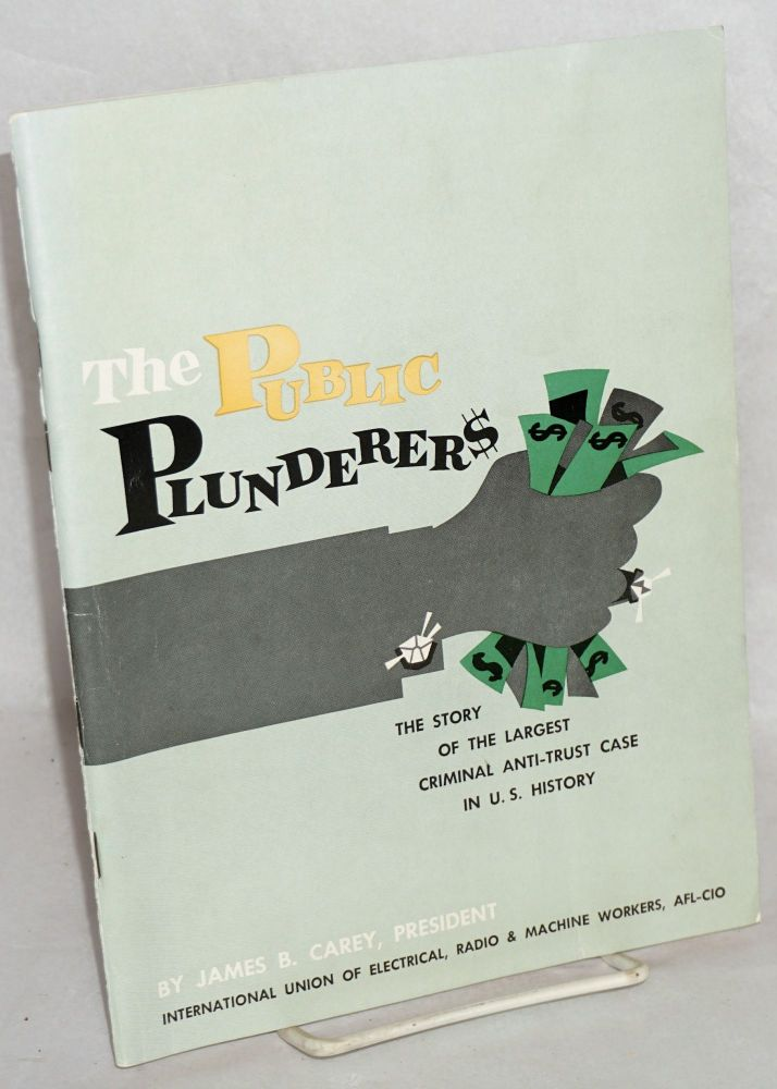 The public plunderers; the story of the largest criminal anti-trust case in U.S. history. James B. Carey.