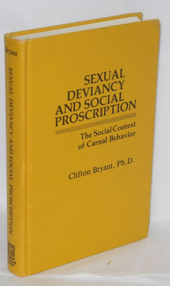 Sexual deviancy and social proscription; the social context of carnal behavior. Clifton D. Bryant.