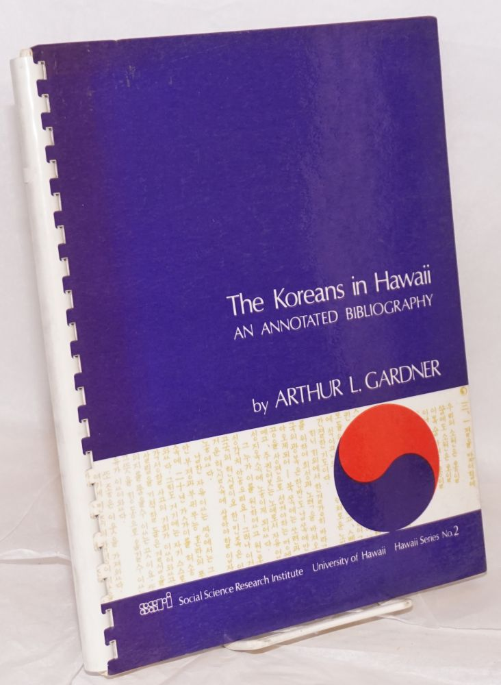 The Koreans in Hawaii; an annotated bibliography. Arthur L. Gardner.